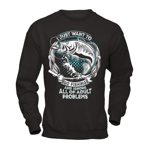 Go Fishing and Ignore Problems - Sweatshirt Black / S Shirts