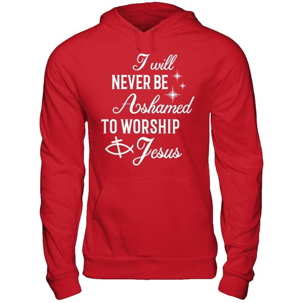 God I Never Be Ashamed to Worship Jesus - Hoodie Red / S Shirts