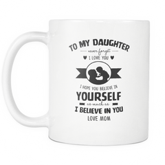 To My Daughter - Mom Mugs