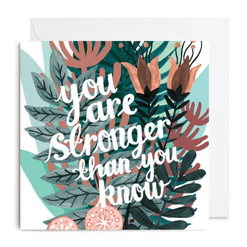 YOU ARE STRONGER THAN YOU KNOW GREETINGS CARD