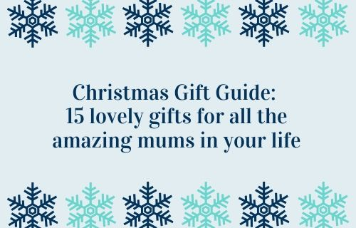Christmas Gift Guide: 15 lovely gifts for all the amazing mums in your life