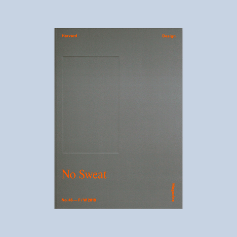 Harvard Design Magazine #46 No Sweat – GUDBERG NERGER