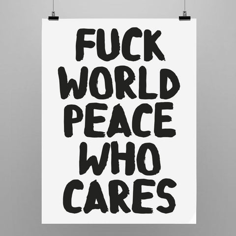 "Uwe Lewitzky Poster – ""Fuck World Peace Who Cares"""
