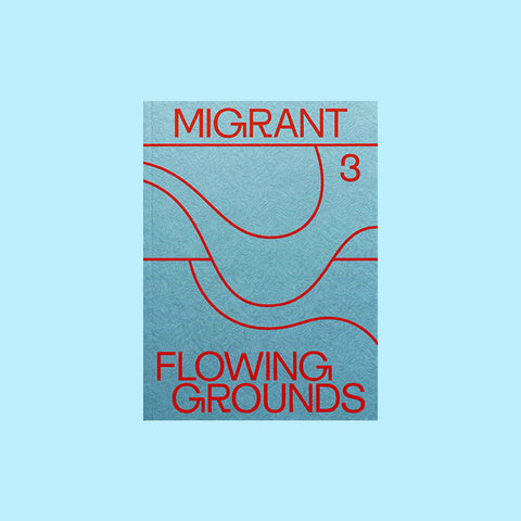 Migrant Journal Issue 3 – FLOWING GROUNDS