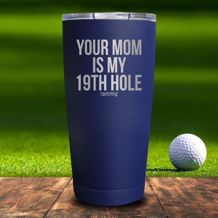 Your Mom Is My 19th Hole Tumbler