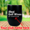 Real Golf Wives of ( Personalized ) Wine Cup