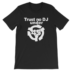 Trust No DJ Under 45 Short-Sleeve Unisex T-Shirt - Vinyl Clothing Co - DJ Apparel Clothing Disc Jockey Vinyl Gear