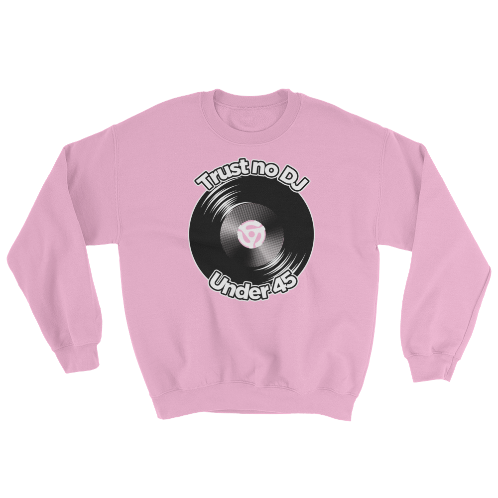 Trust No DJ Under 45 Sweatshirt - Vinyl Clothing Co - DJ Apparel Clothing Disc Jockey Vinyl Gear