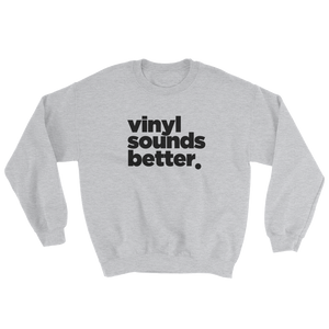Vinyl Sounds Better Sweatshirt - Vinyl Clothing Co - DJ Apparel Clothing Disc Jockey Vinyl Gear