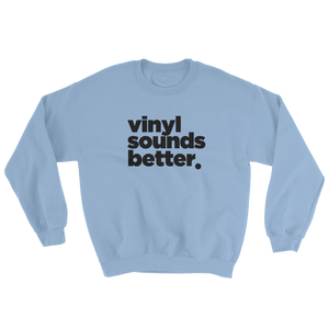 Vinyl Sounds Better Sweatshirt