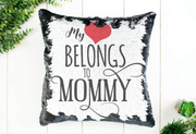 My Heart Belongs To Mommy Sequin Pillow - Something Sweet Party Favors LLC