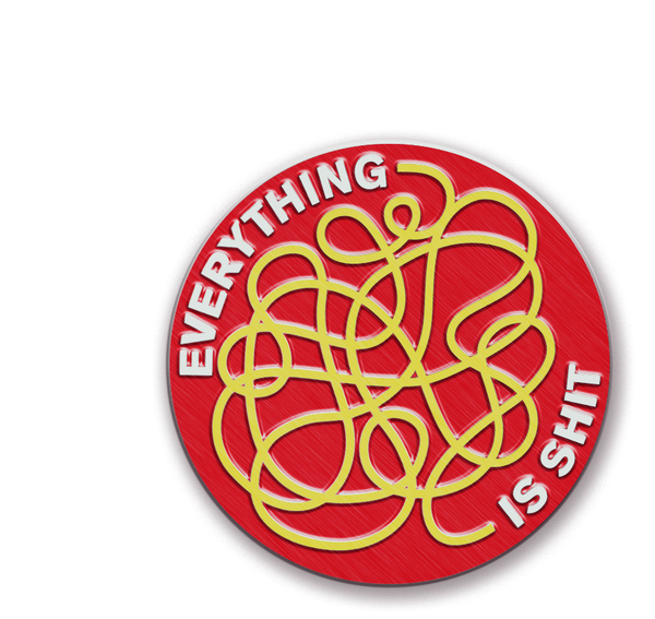 PREORDER: Everything is Shit Pin