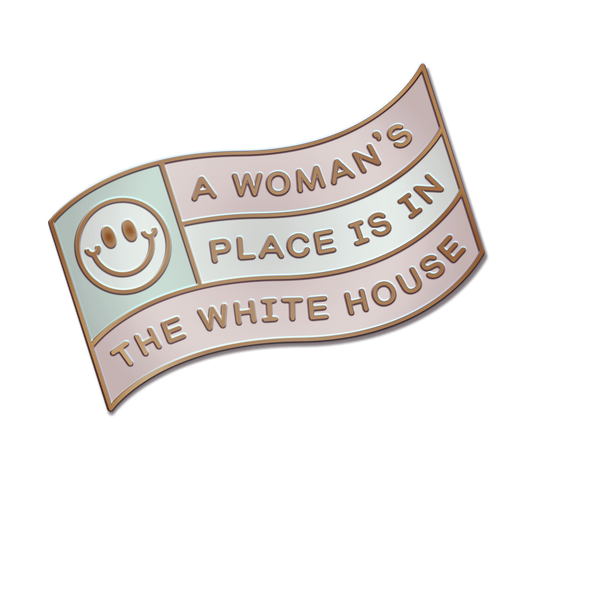 A Woman's Place is in the White House Pin
