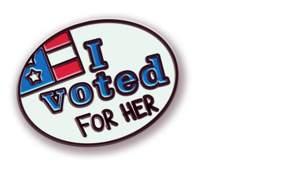 I Voted for her Pin