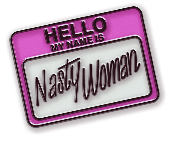PREORDER: Nasty Woman Pin