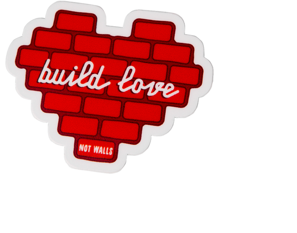 BUILD LOVE NOT WALLS STICKER