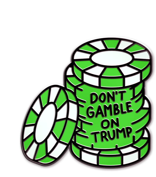 DON'T GAMBLE ON TRUMP PIN