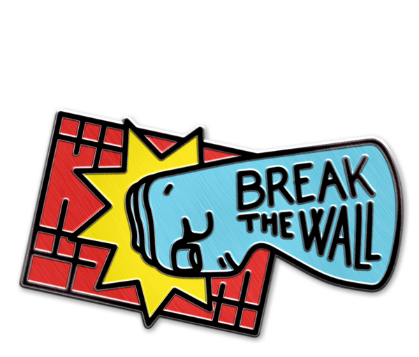 BREAK THE WALL PIN