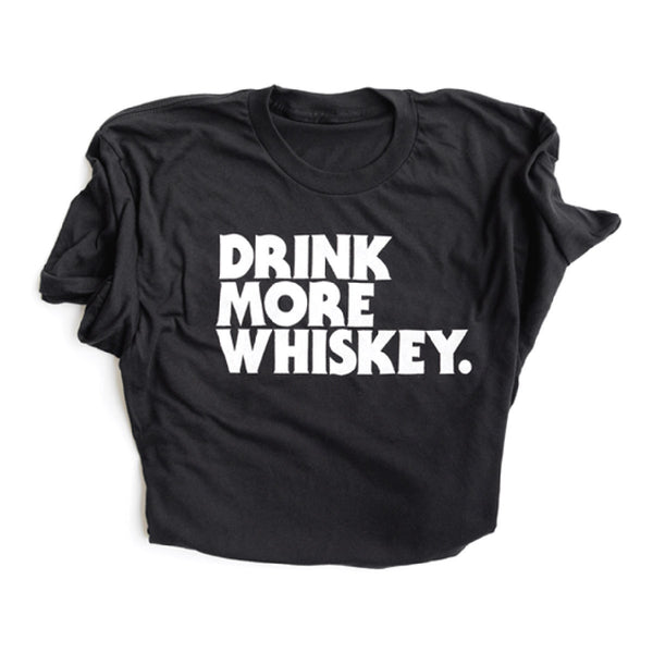 Drink More Whiskey T-Shirt