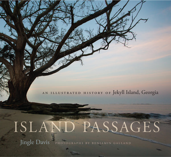 Island Passages - An Illustrated History of Jekyll Island, Georgia