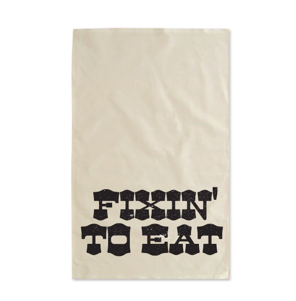 Fixin' to Eat Tea Towel