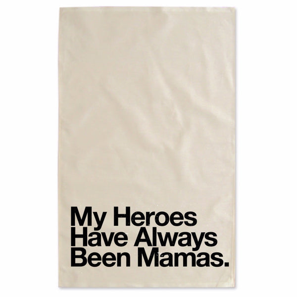 My Heroes Have Always Been Mamas: The Tea Towel