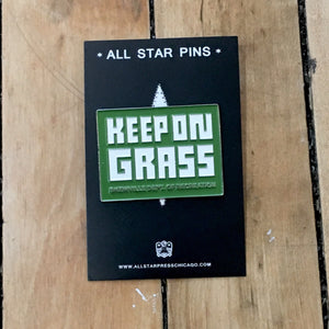 """Keep on Grass"" Pin by Skewville"