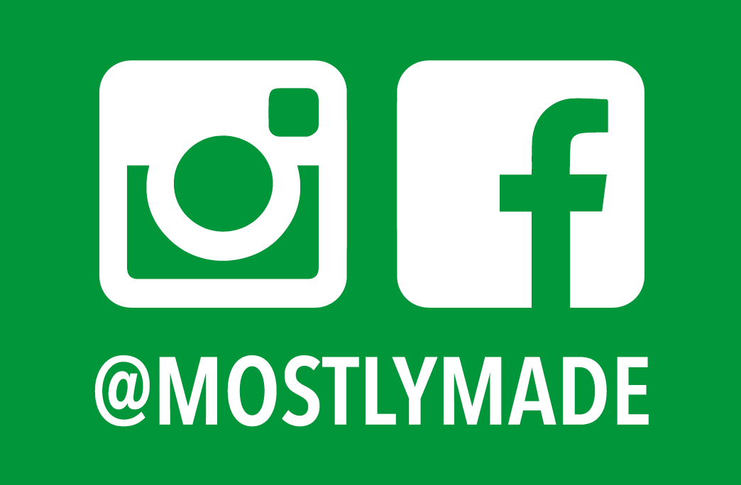 Follow Mostly Made on Instagram and Facebook