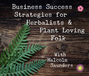 Business Success Strategies for Herbalists and Plant Loving Folk with Malcolm Saunders, 'Hippie CEO'