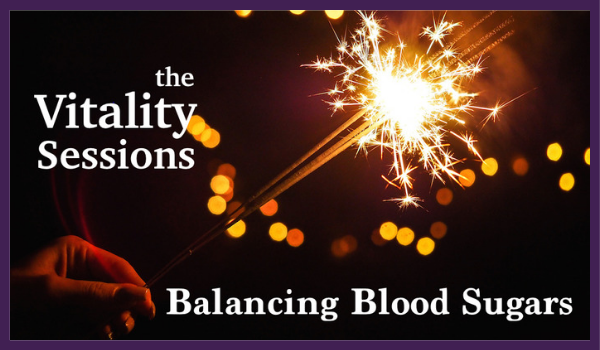 The VITALITY Sessions: Balancing Blood Sugar - January 19
