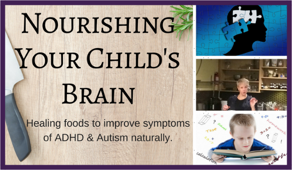 Nourishing Your Child's Brain: Healing Foods to Improve Symptoms of ADHD & Autism Naturally  - January 20