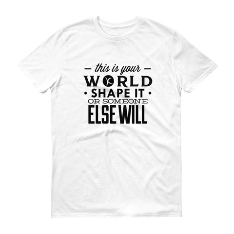 This Is Your World • Shape It • Or Someone Else Will - SAVE $5 TODAY!