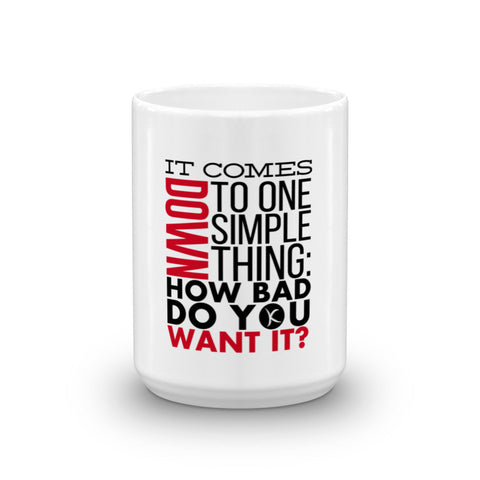 Best Mug Ever - It Comes Down To One Simple Thing: How Bad You Want It?