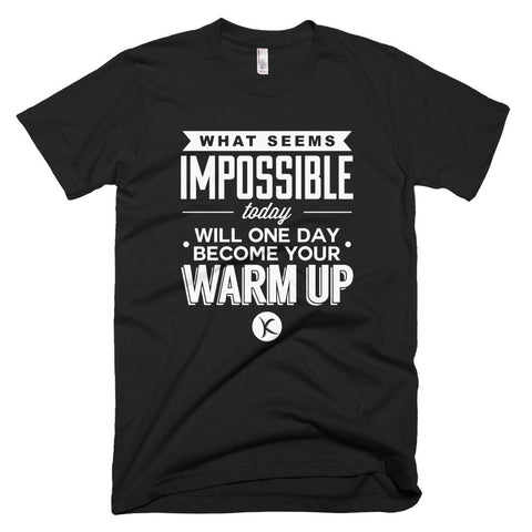 What Seems Impossible Today - Will One Day Become Your Warm Up - SAVE $5 TODAY!