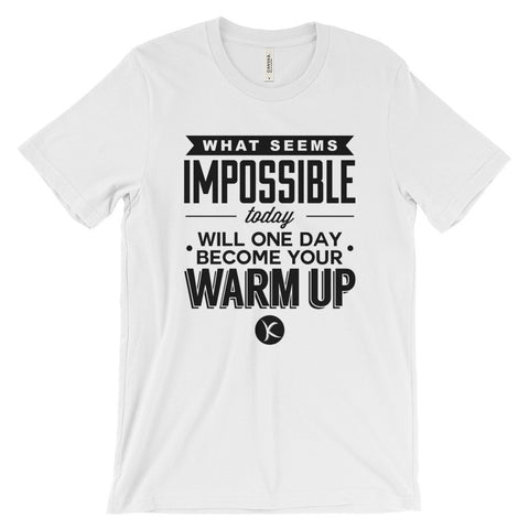 What Seems Impossible Today - Will One Day Become Your Warm Up - Get $5 OFF TODAY!