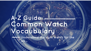An A- Z of the Most Common Watch Vocabulary