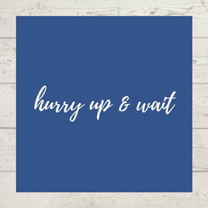 Hurry Up & Wait - Limited Edition Tee
