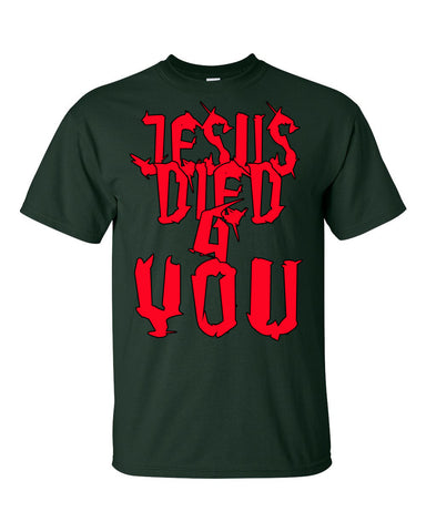 Jesus Died 4 You t-shirt (In mulitple colors)