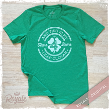 Tears 4 Beers 4 Leaf Clovah St. Patricks Day Tee