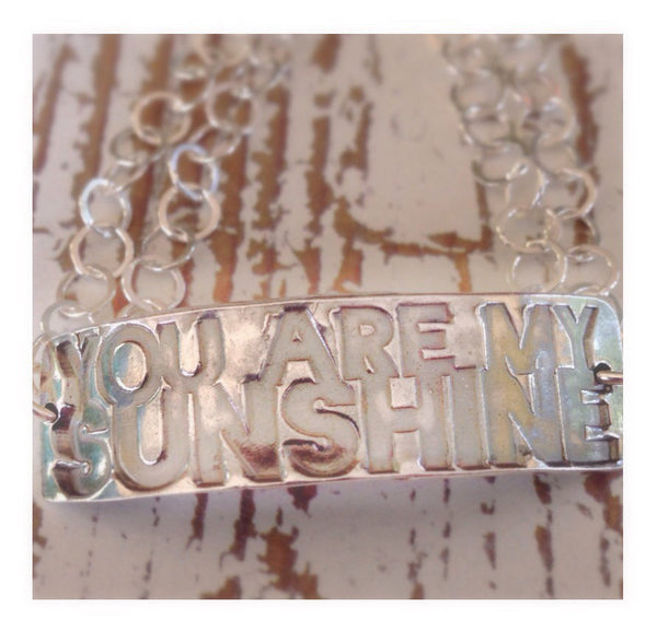 You Are My Sunshine, Silver Quote Bracelet, Handmade in Fine and Sterling Silver