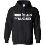 TURBO DADS ARE JUST LIKE REGULAR DADS BUT WAY FASTER  Pullover Hoodie