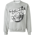 Boosted-01 If It Isn't Boosted I'm Not Driving It Turbo Racing Crewneck Sweatshirt