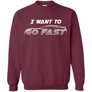 I Want to Go Fast Pullover Sweatshirt Wanna Corvette Mustang Camaro Evo Viper GT M
