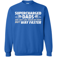SUPERCHARGED DADS ARE JUST LIKE REGULAR DADS BUT WAY FASTER  Crewneck Pullover Sweatshirt