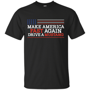 Make America Fast Again Drive a Mustang T-Shirt