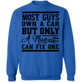 Only Men Can Fix A Car Most Guys Own a Car But Only a Man Can Fix One Automotive Funny Crewneck Sweatshirt
