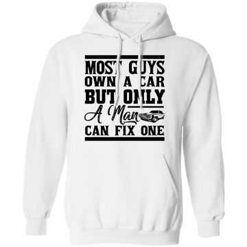 Most Guys Own A Car But Only A Man Can Fix One Pullover Hoodie