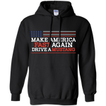 Make America Fast Again Drive a Mustang Pullover Hoodie