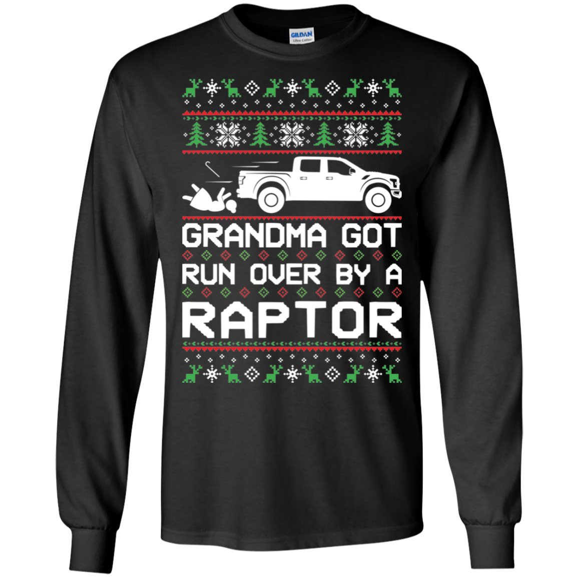 Ford Raptor Truck F 150 Ugly Christmas Grandma Got Run Over by a Raptor T Shirt Long Sleeve