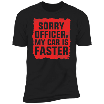 Sorry Officer, My Car is Faster Funny Racing Premium Short Sleeve T-Shirt